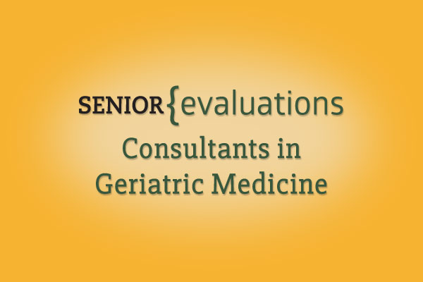 Senior Evaluations - Consultants in Geriatric Medicine